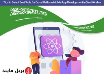 Tips to Select Best Tools for Cross Platform Mobile App Development in Saudi Arabia