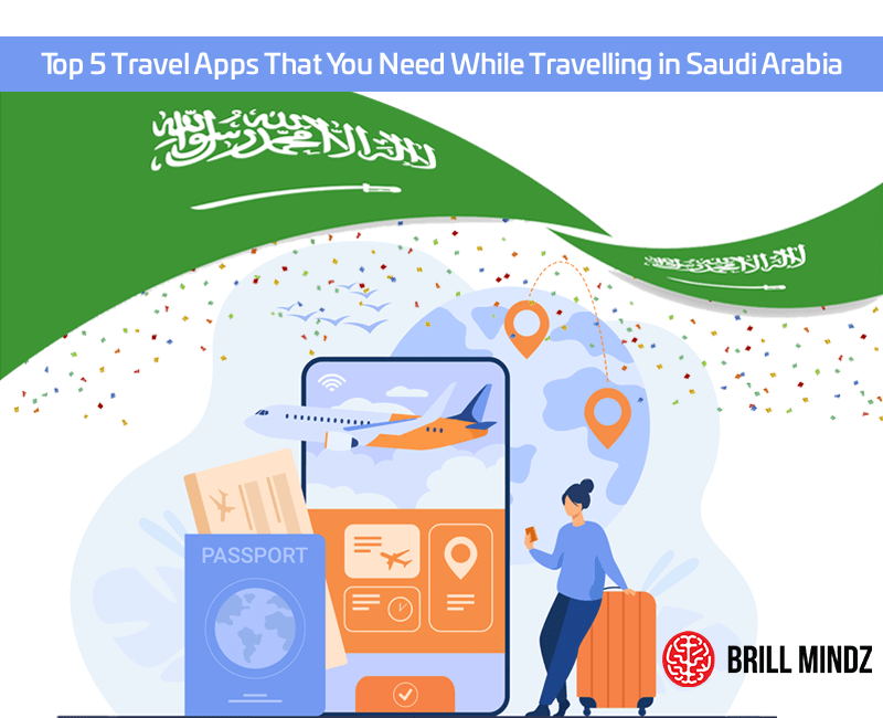 Top 5 Travel Apps That You Need While Travelling in Saudi Arabia